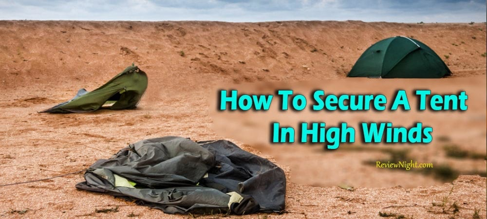 how_to_secure_a_tent_in_high_winds