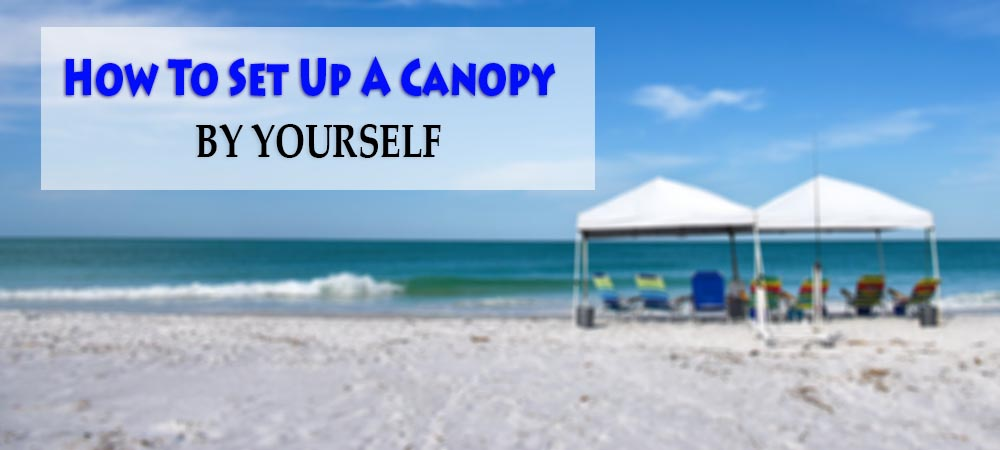 How_To_Set_Up_A_Canopy_By_Yourself